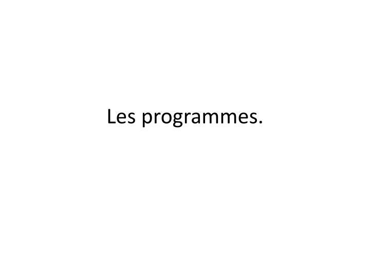 Les programmes.