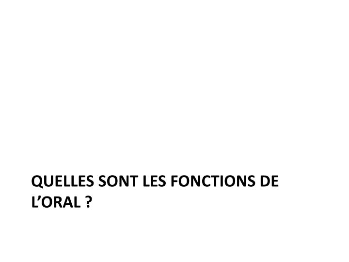 Quelles sont les fonctions de l'oral ?