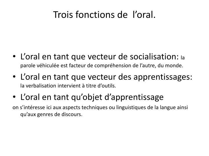 Trois fonctions de  l'oral.