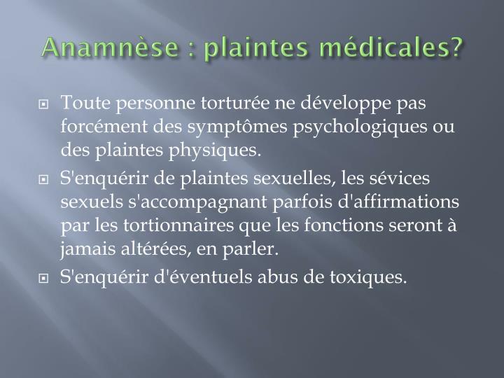 Anamnèse : plaintes médicales?