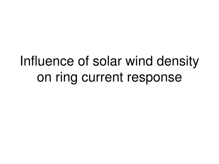 influence of solar wind density on ring current response n.