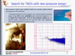 search for tao s with new pressure sensor