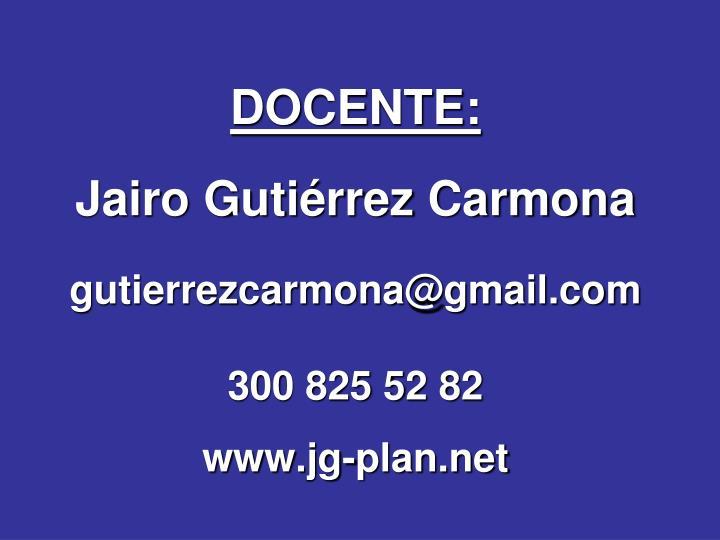 Docente jairo guti rrez carmona gutierrezcarmona@gmail com 300 825 52 82 www jg plan net