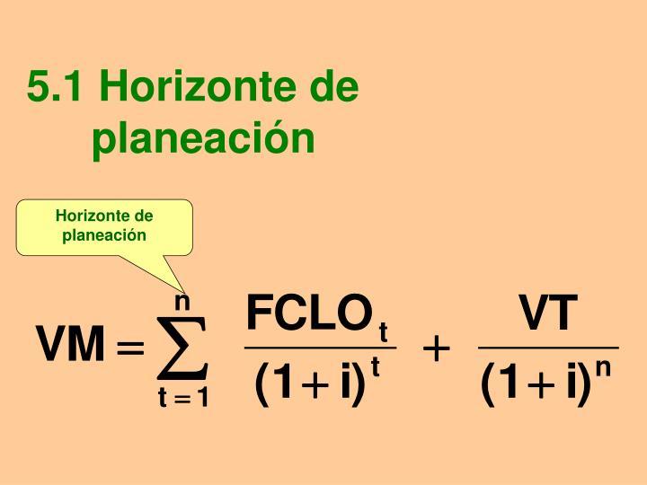 5.1 Horizonte de  planeación