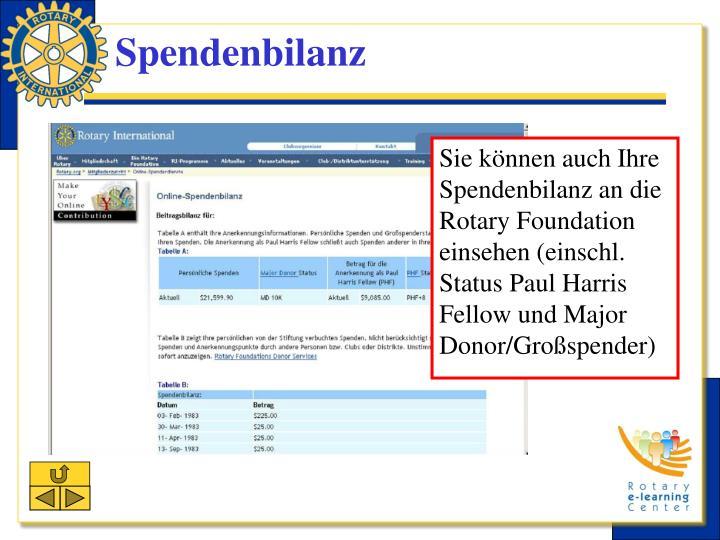 Sie können auch Ihre Spendenbilanz an die Rotary Foundation einsehen (einschl. Status Paul Harris Fellow und Major Donor/Großspender)
