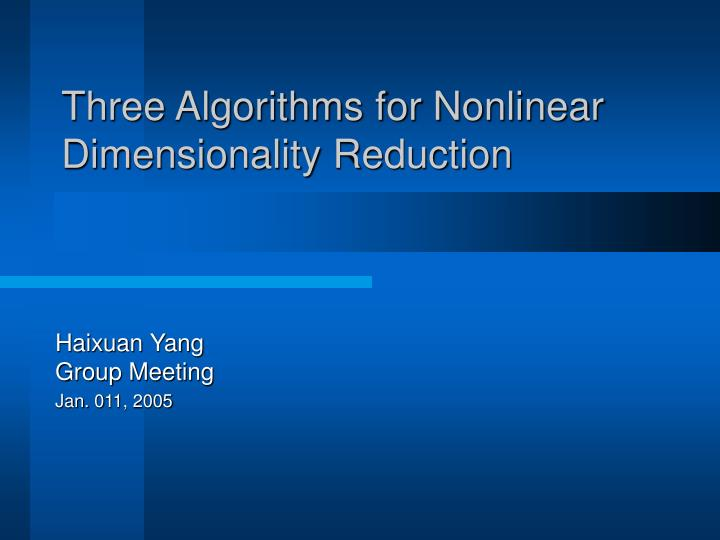 Three algorithms for nonlinear dimensionality reduction