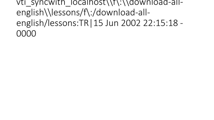 vti_syncwith_localhost\f\:\download-all-english\lessons/f\:/download-all-english/lessons:TR|15 Jun 2002 22:15:18 -0000