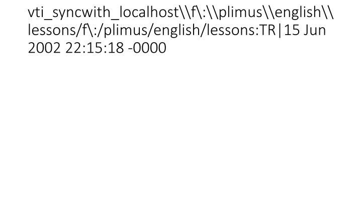 vti_syncwith_localhost\f\:\plimus\english\lessons/f\:/plimus/english/lessons:TR|15 Jun 2002 22:15:18 -0000