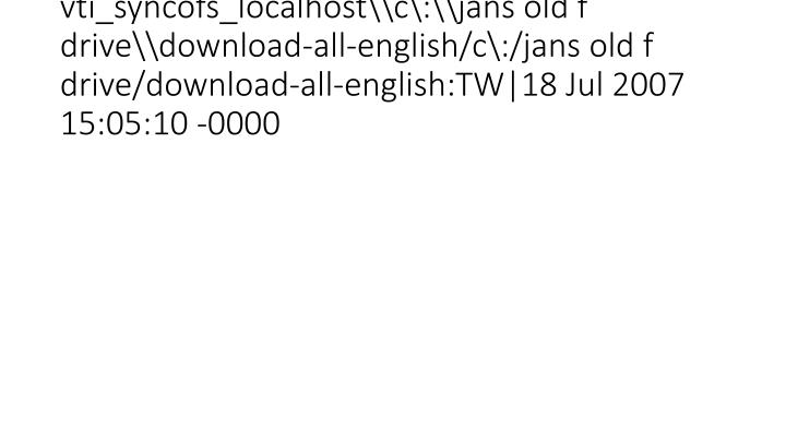 vti_syncofs_localhost\\c\:\\jans old f drive\\download-all-english/c\:/jans old f drive/download-all-english:TW|18 Jul 2007 15:0