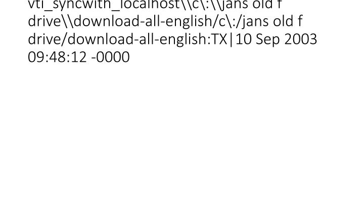 vti_syncwith_localhost\c\:\jans old f drive\download-all-english/c\:/jans old f drive/download-all-english:TX|10 Sep 2003 09: