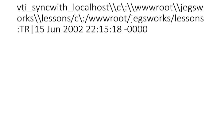 vti_syncwith_localhost\c\:\wwwroot\jegsworks\lessons/c\:/wwwroot/jegsworks/lessons:TR|15 Jun 2002 22:15:18 -0000