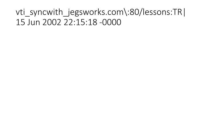 vti_syncwith_jegsworks.com\:80/lessons:TR|15 Jun 2002 22:15:18 -0000