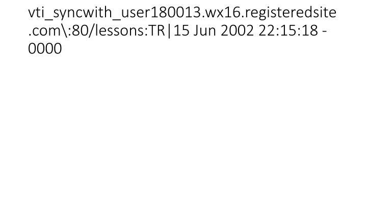 vti_syncwith_user180013.wx16.registeredsite.com\:80/lessons:TR|15 Jun 2002 22:15:18 -0000