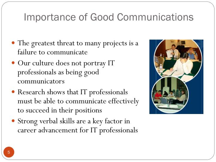importance of good communication Communication in the workplace is one of the most important aspects of any business in fact, some companies will go as far as to spend money training their employees on how to communicate effectively at work there are many potential problems that can come from poor communication in the workplace and these.