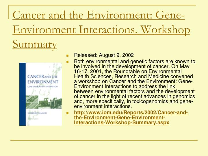 Cancer and the Environment: Gene-Environment Interactions. Workshop Summary