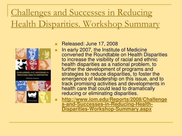 Challenges and Successes in Reducing Health Disparities. Workshop Summary