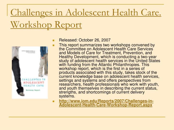 Challenges in Adolescent Health Care. Workshop Report