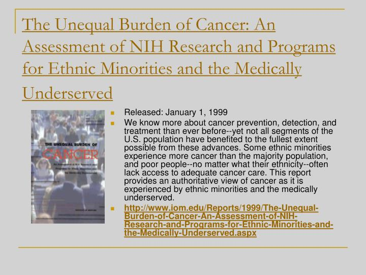The Unequal Burden of Cancer: An Assessment of NIH Research and Programs for Ethnic Minorities and the Medically Underserved