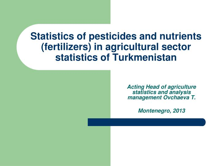Statistics of pesticides and nutrients (fertilizers) in agricultural sector statistics of Turkmenist...