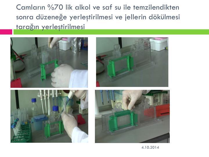 Camların %70 lik alkol ve saf su ile temzilendikten sonra düzeneğe yerleştirilmesi ve jellerin dökülmesi tarağın yerleştirilmesi