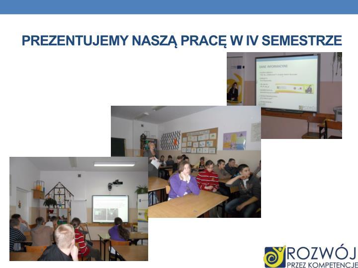 Prezentujemy naszą pracę w IV semestrze