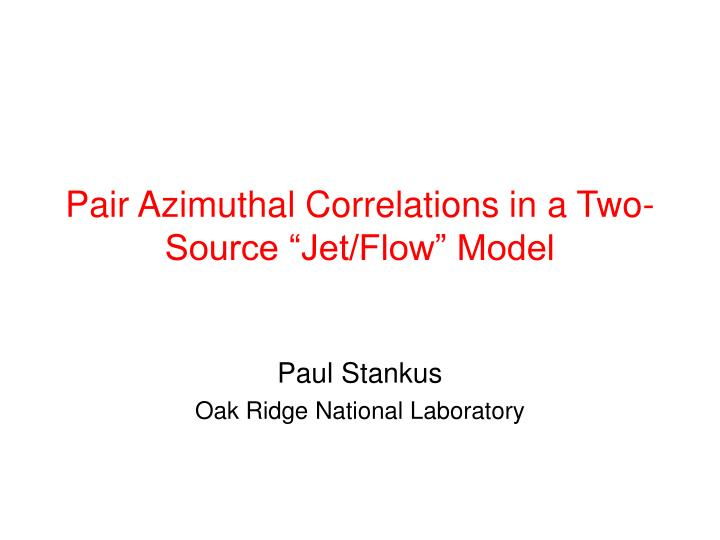 pair azimuthal correlations in a two source jet flow model n.