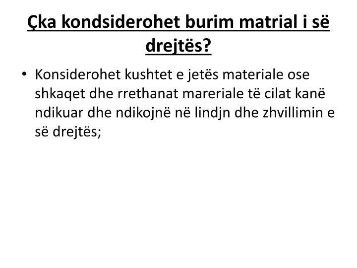 Ka kondsiderohet burim matrial i s drejt s