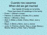 cuando nos casamos when did we get married