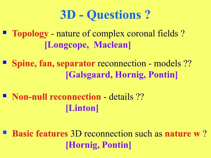 3D - Questions ?