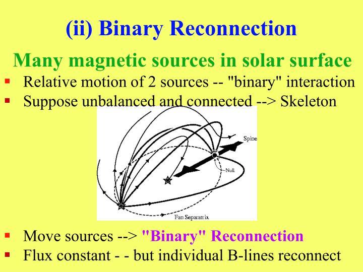 (ii) Binary Reconnection