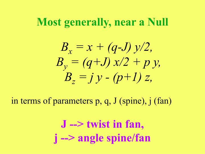 Most generally, near a Null