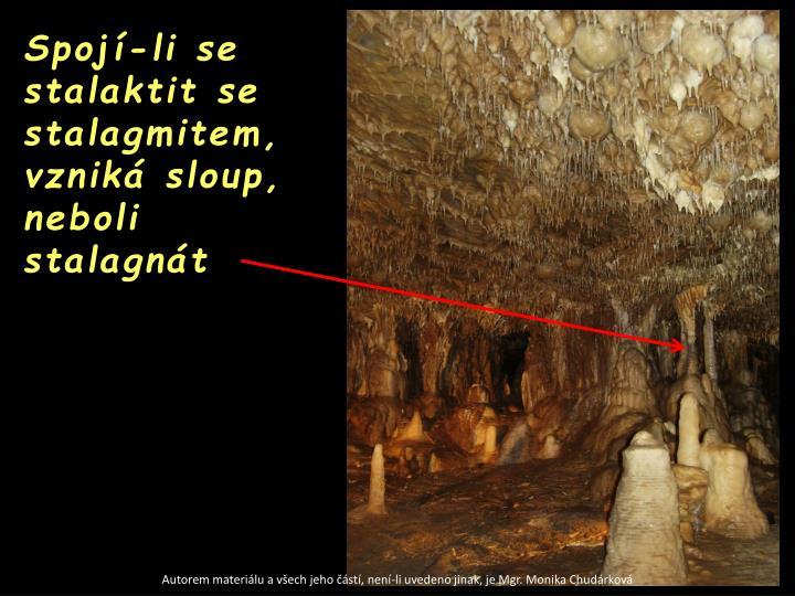 Spojí-li se stalaktit se stalagmitem, vzniká sloup, neboli stalagnát