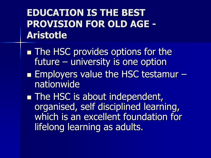EDUCATION IS THE BEST PROVISION FOR OLD AGE - Aristotle