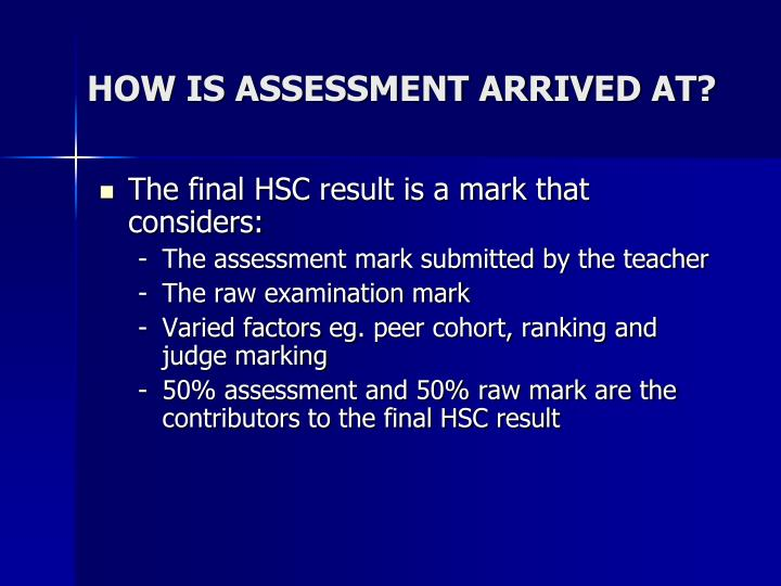 HOW IS ASSESSMENT ARRIVED AT?