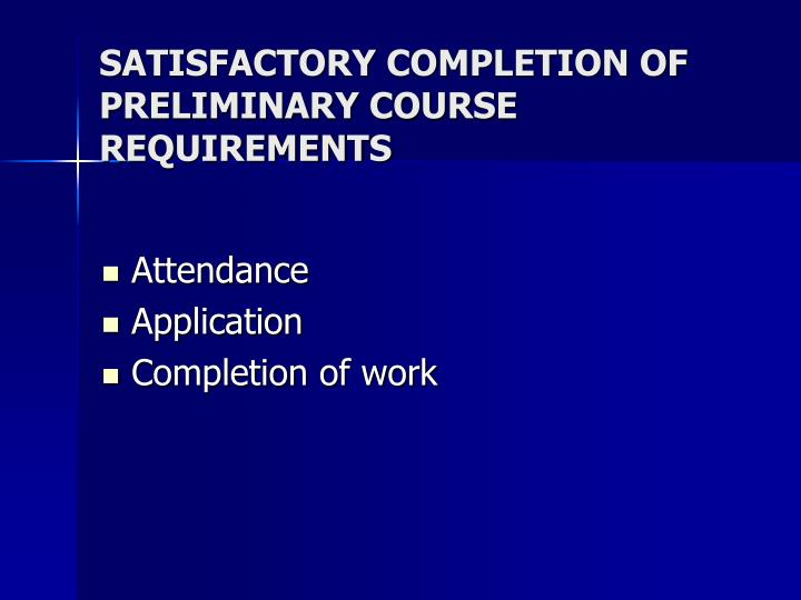 SATISFACTORY COMPLETION OF PRELIMINARY COURSE REQUIREMENTS