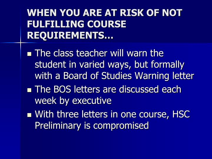 WHEN YOU ARE AT RISK OF NOT FULFILLING COURSE REQUIREMENTS…