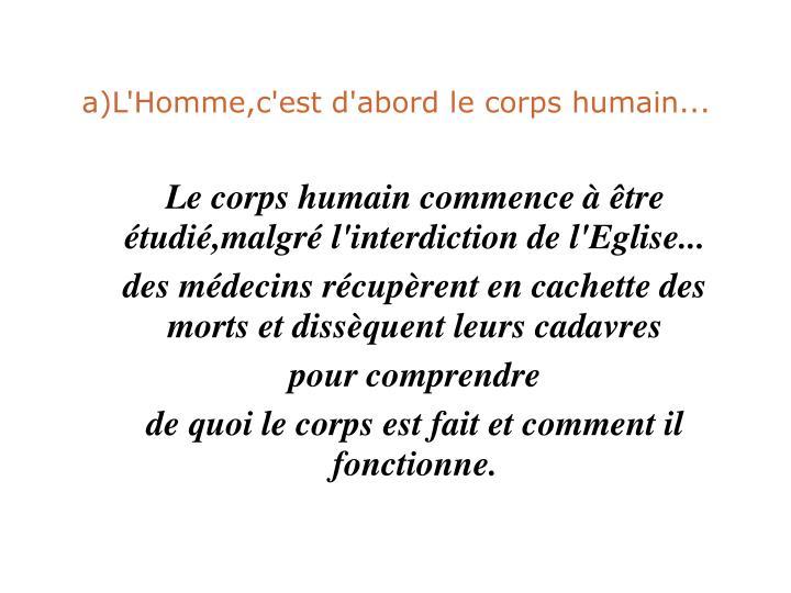 Le corps humain commence à être étudié,malgré l'interdiction de l'Eglise...
