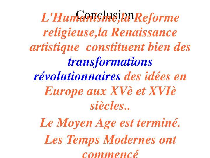 L'Humanisme,la Reforme religieuse,la Renaissance artistique  constituent bien des