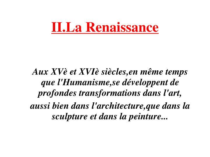 Aux XVè et XVIè siècles,en même temps que l'Humanisme,se développent de profondes transformations dans l'art,