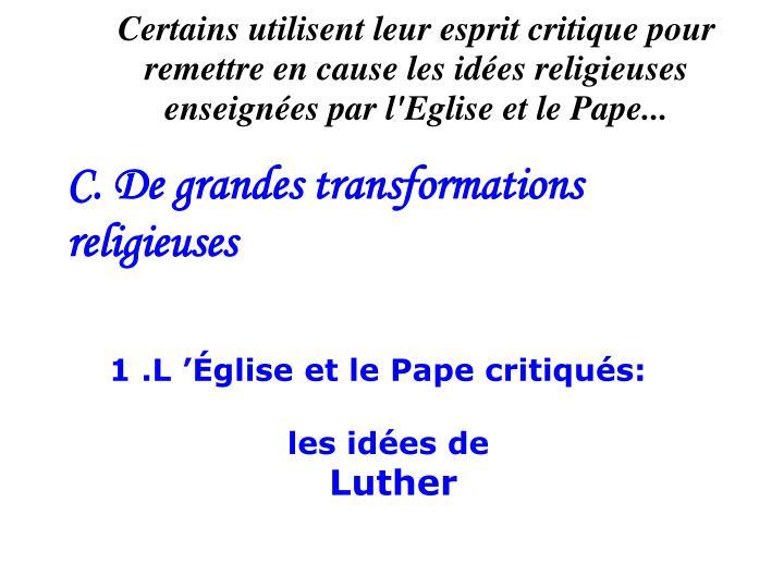 Certains utilisent leur esprit critique pour  remettre en cause les idées religieuses enseignées par l'Eglise et le Pape...