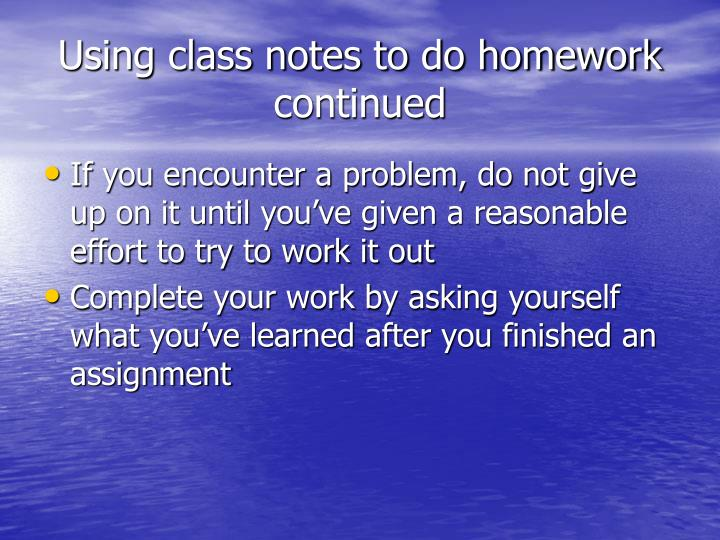 Using class notes to do homework continued