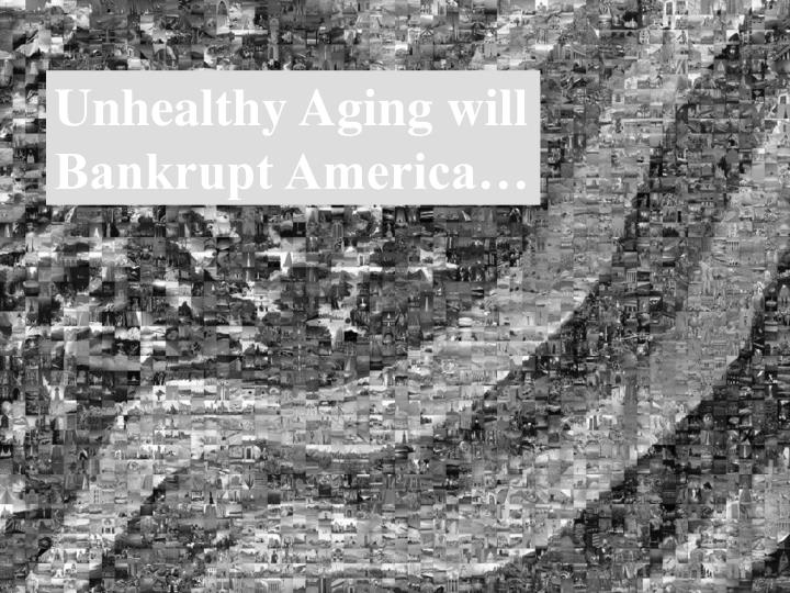 Unhealthy Aging will