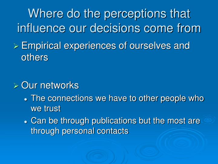 Where do the perceptions that influence our decisions come from