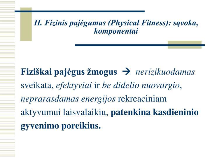 II. Fizinis pajėgumas (Physical Fitness): sąvoka, komponentai
