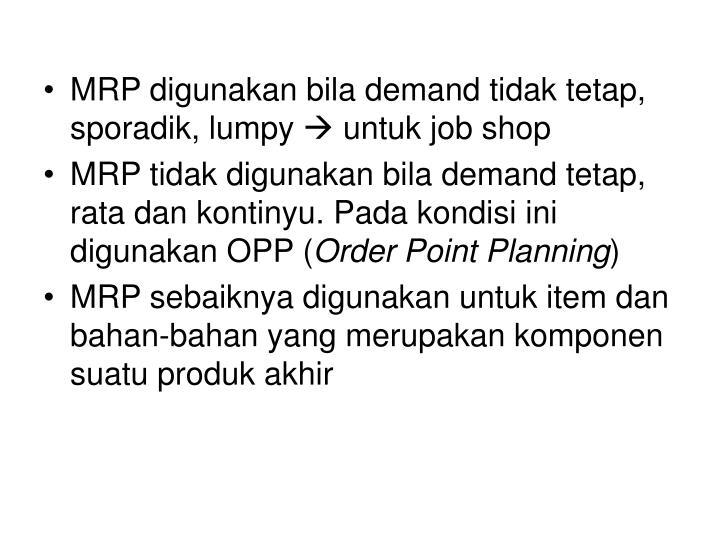 MRP digunakan bila demand tidak tetap, sporadik, lumpy