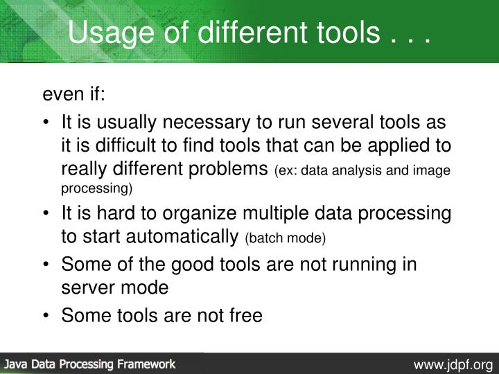 Usage of different tools . . .