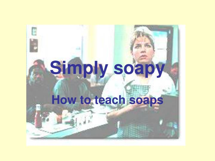Simply soapy