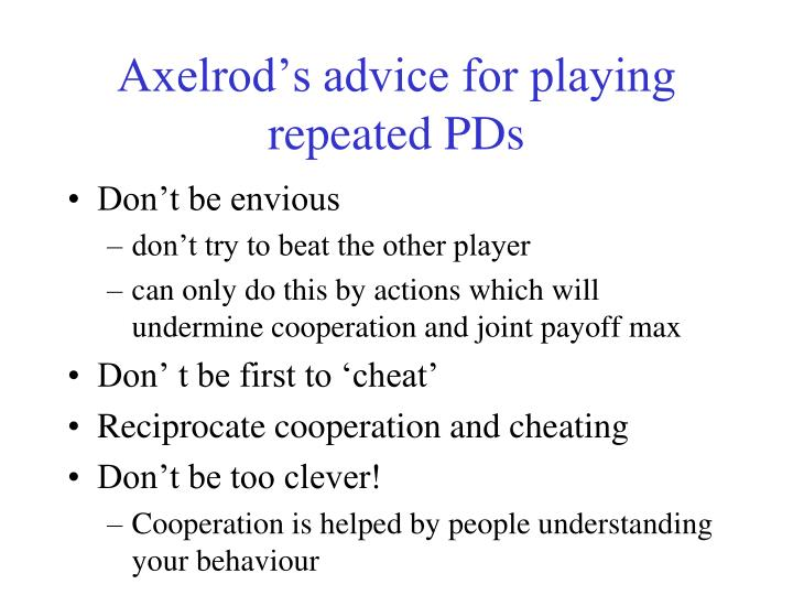 Axelrod's advice for playing repeated PDs
