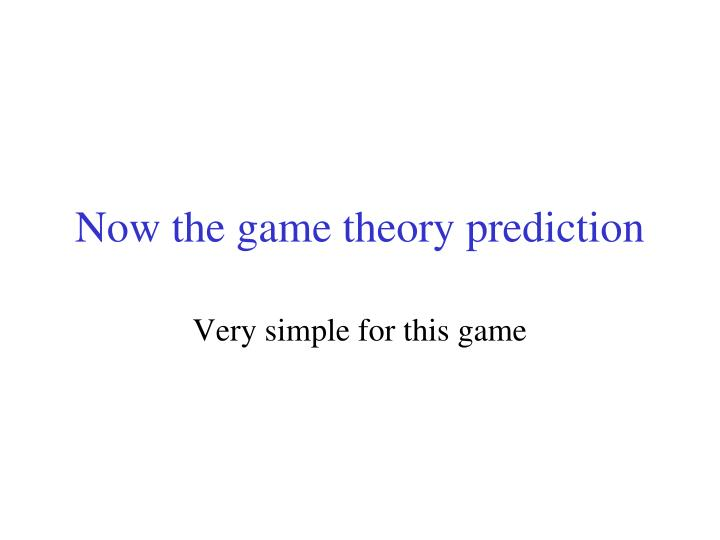 Now the game theory prediction