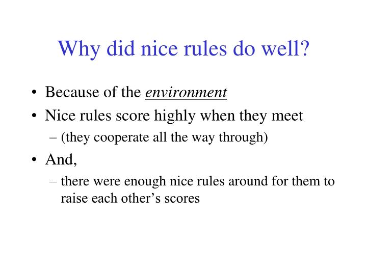 Why did nice rules do well?